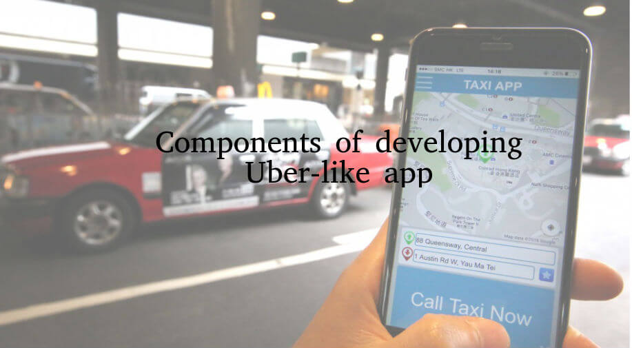 Components of Developing Uber-like App